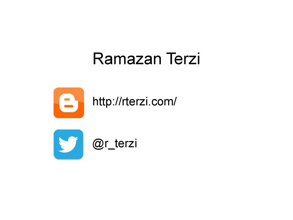 Ramazan Terzi http://rterzi.com/ @r_terzi