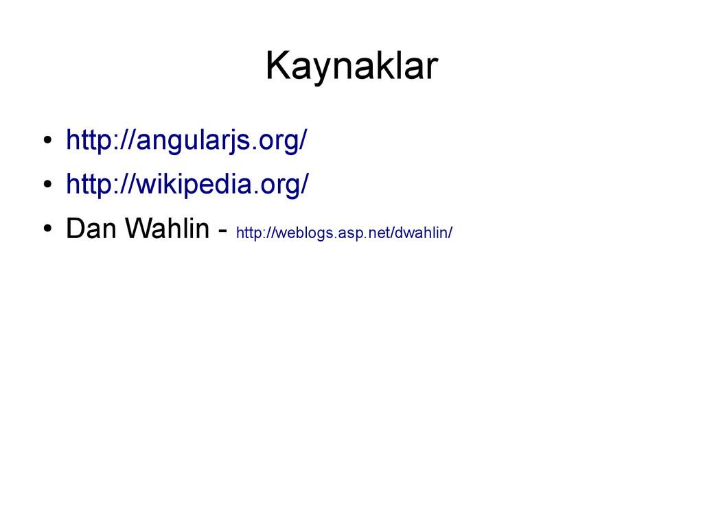 Kaynaklar ● http://angularjs.org/ ● http://wiki...