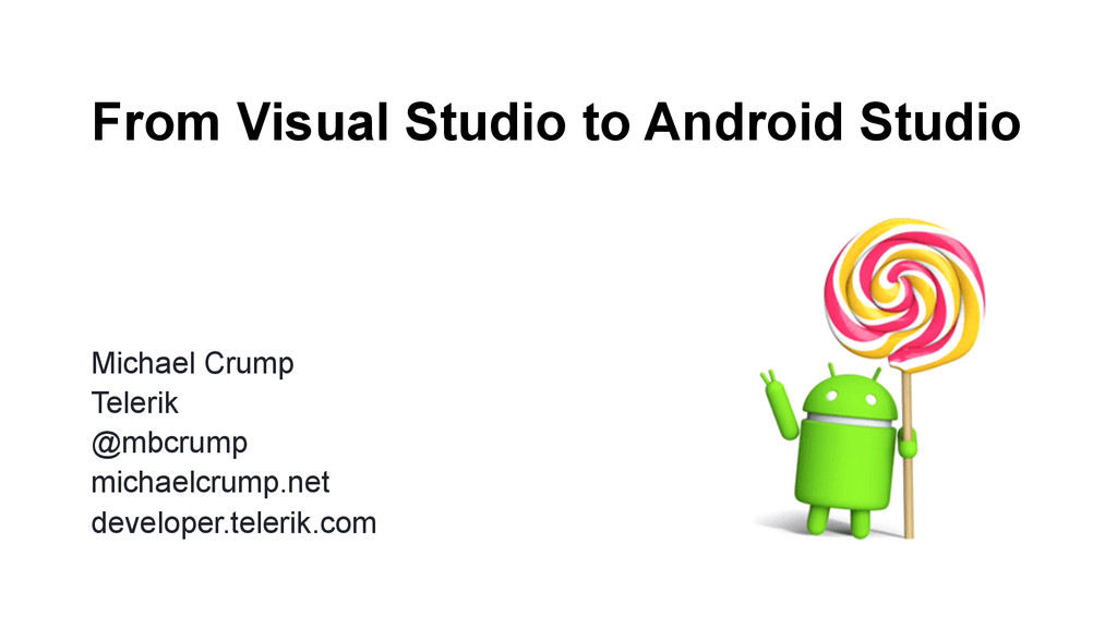 From Visual Studio to Android Studio Michael Cr...