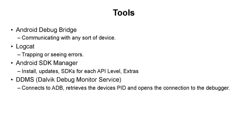 Tools • Android Debug Bridge –Communicating w...