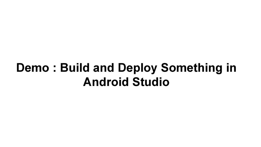 Demo : Build and Deploy Something in Android St...