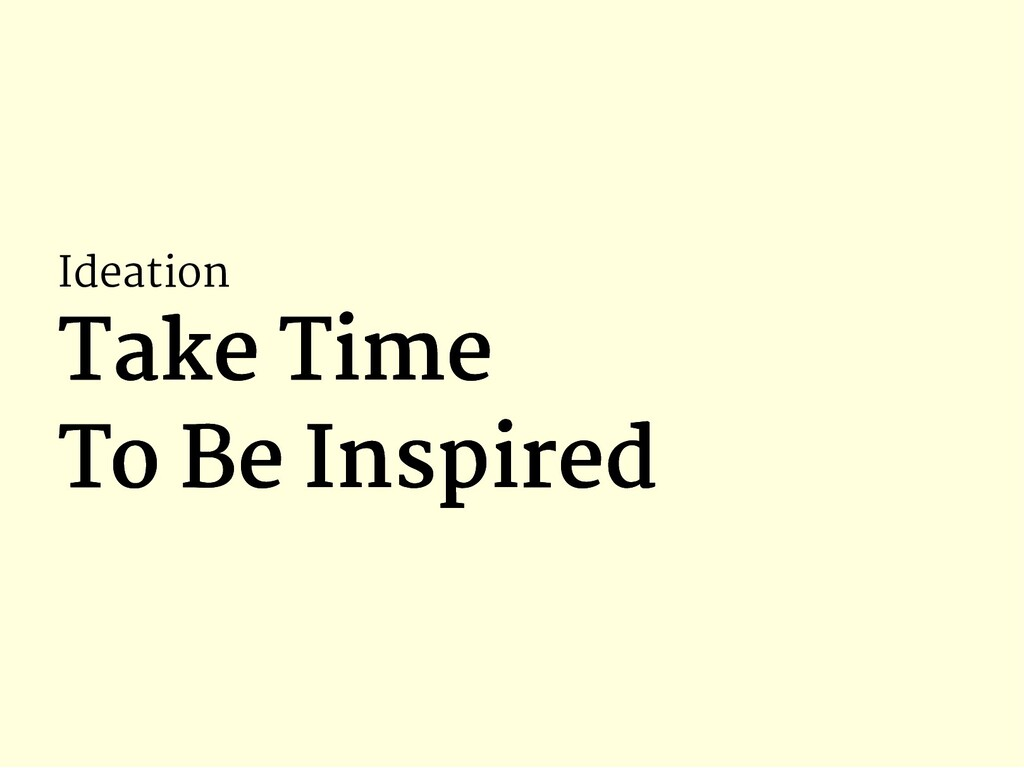 Ideation Take Time Take Time To Be Inspired To ...