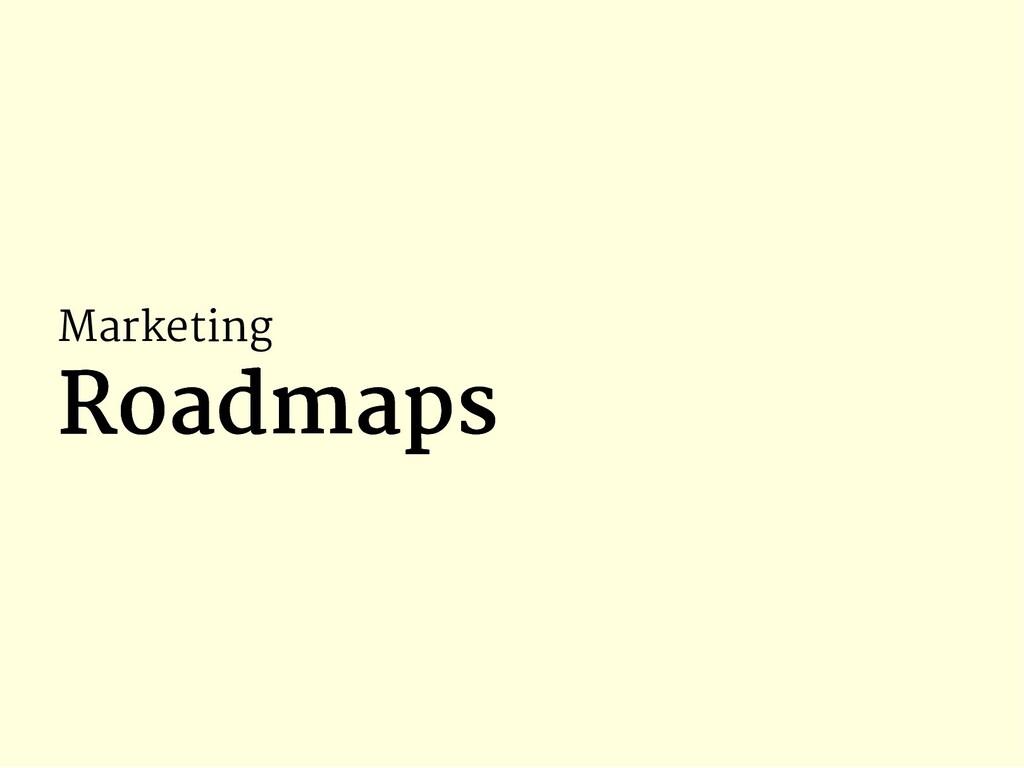 Marketing Roadmaps Roadmaps