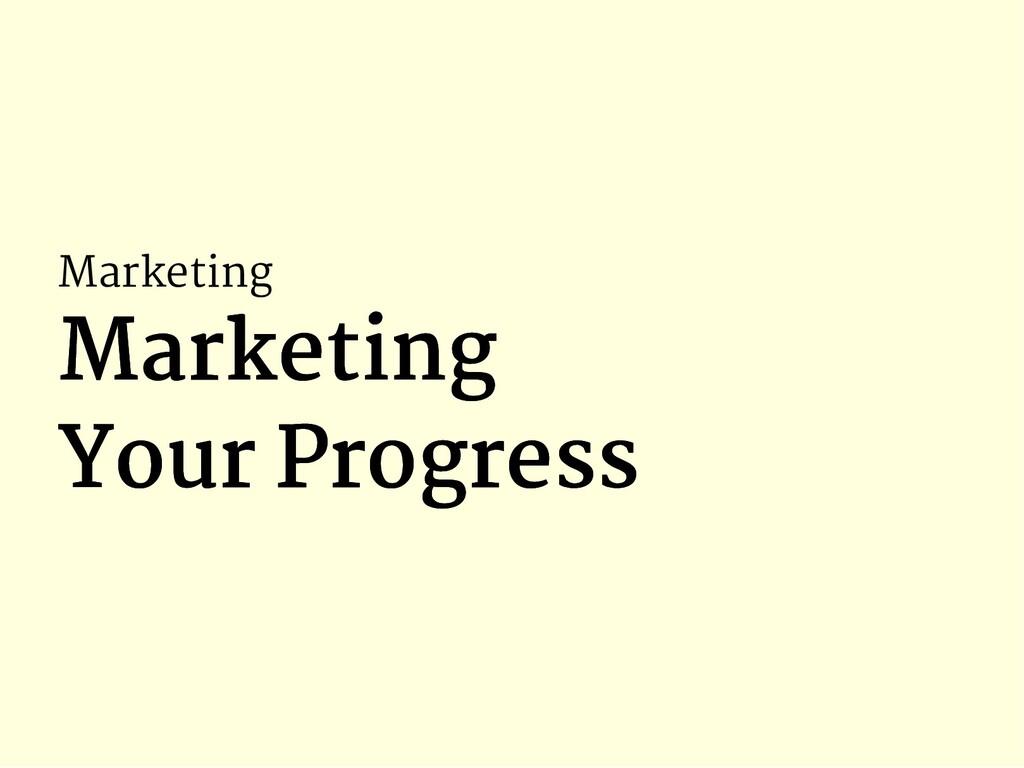 Marketing Marketing Marketing Your Progress You...