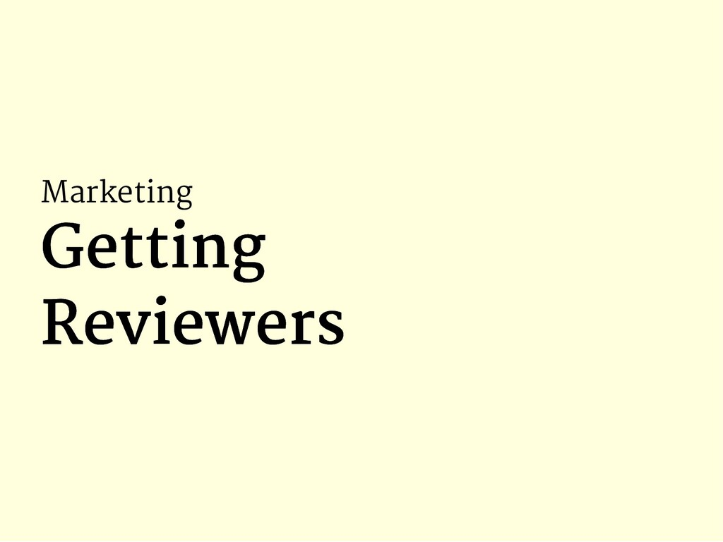 Marketing Getting Getting Reviewers Reviewers
