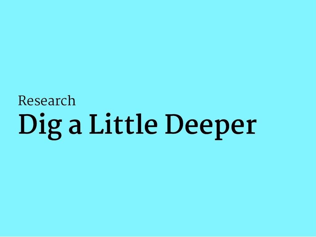 Research Dig a Little Deeper Dig a Little Deeper