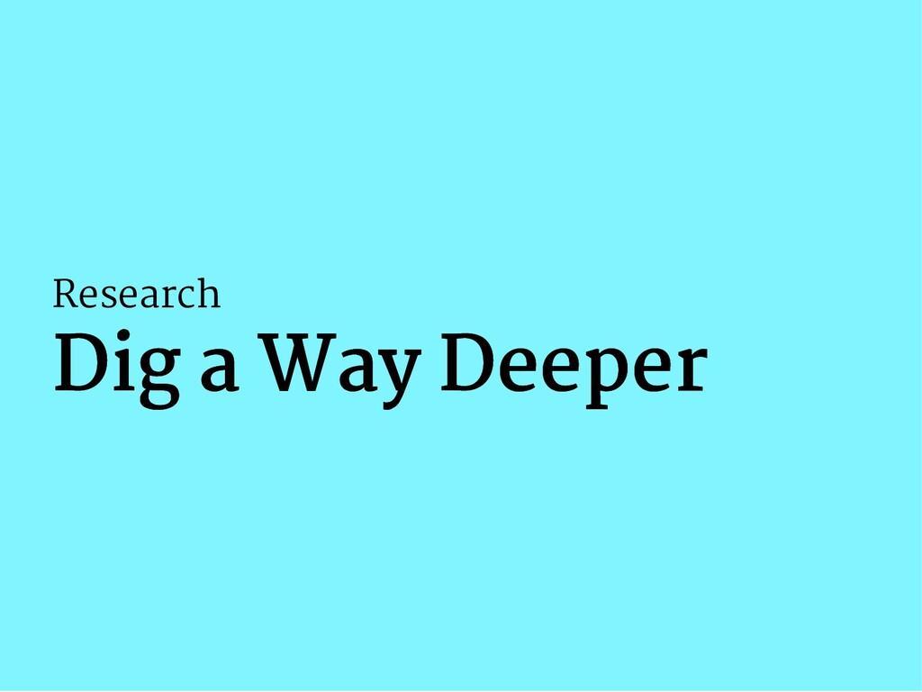 Research Dig a Way Deeper Dig a Way Deeper