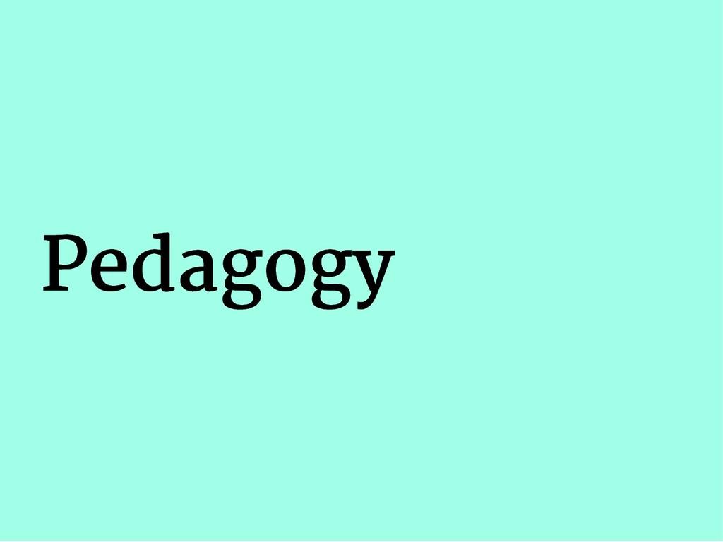 Pedagogy Pedagogy