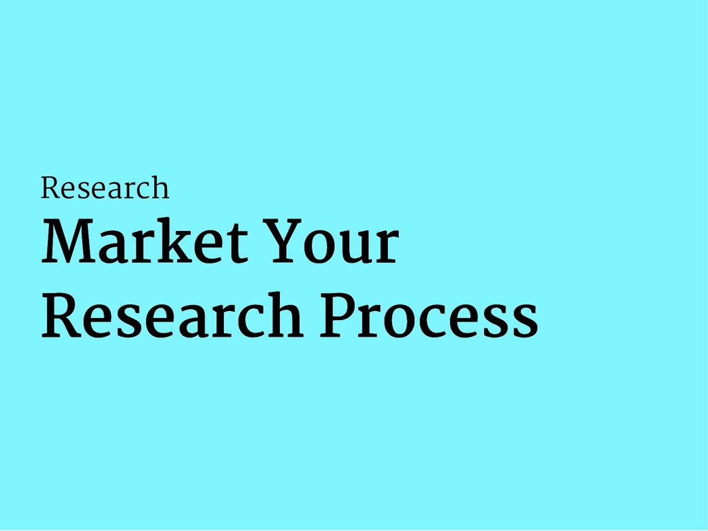 Research Market Your Market Your Research Proce...