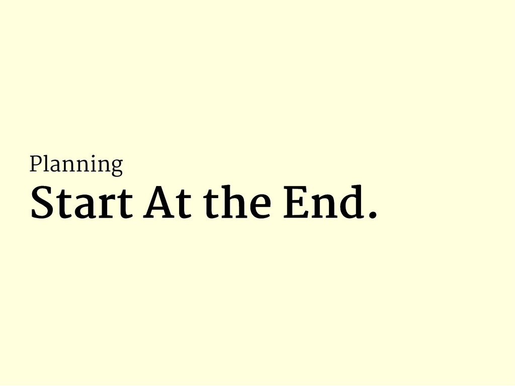 Planning Start At the End. Start At the End.
