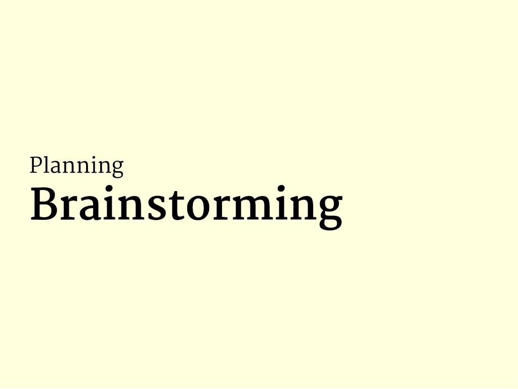 Planning Brainstorming Brainstorming