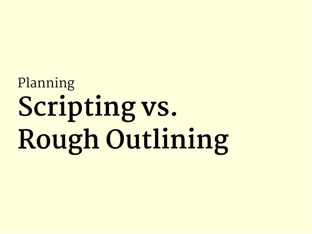 Planning Scripting vs. Scripting vs. Rough Outl...