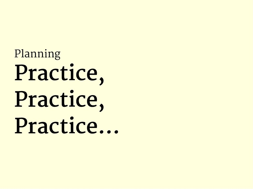 Planning Practice, Practice, Practice, Practice...