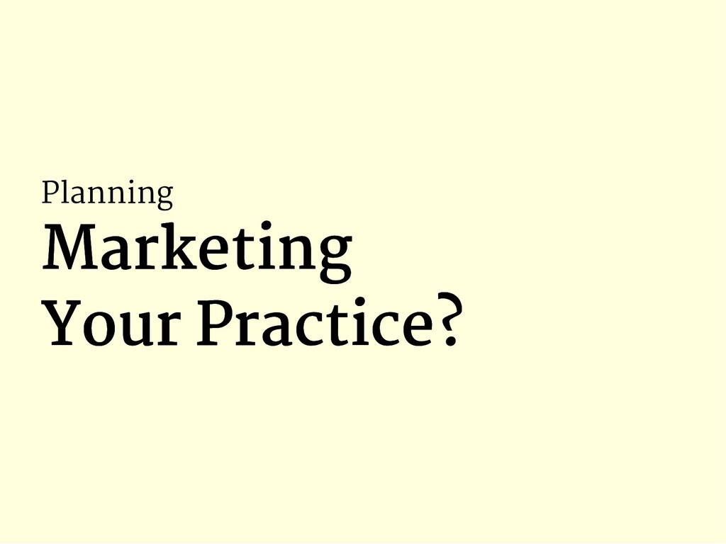 Planning Marketing Marketing Your Practice? You...