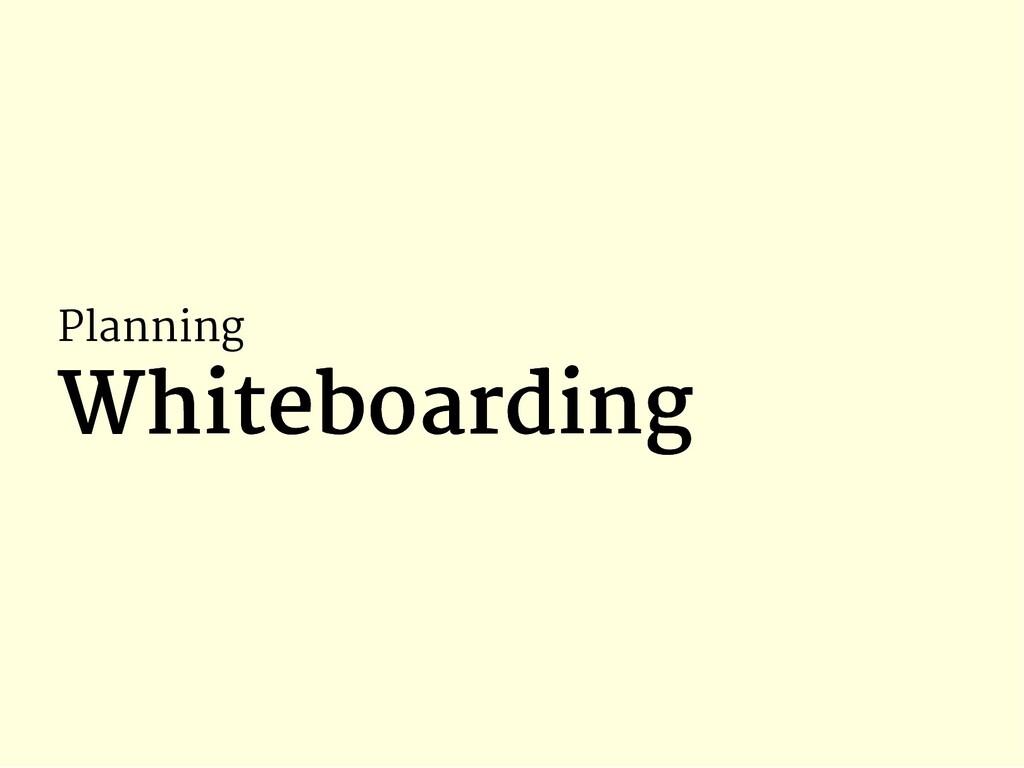 Planning Whiteboarding Whiteboarding