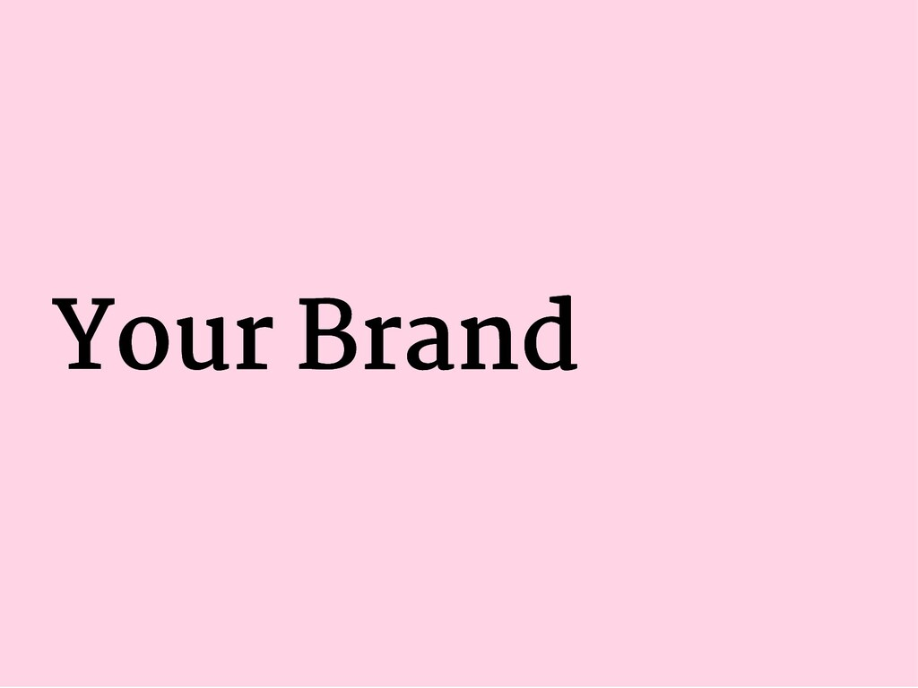 Your Brand Your Brand