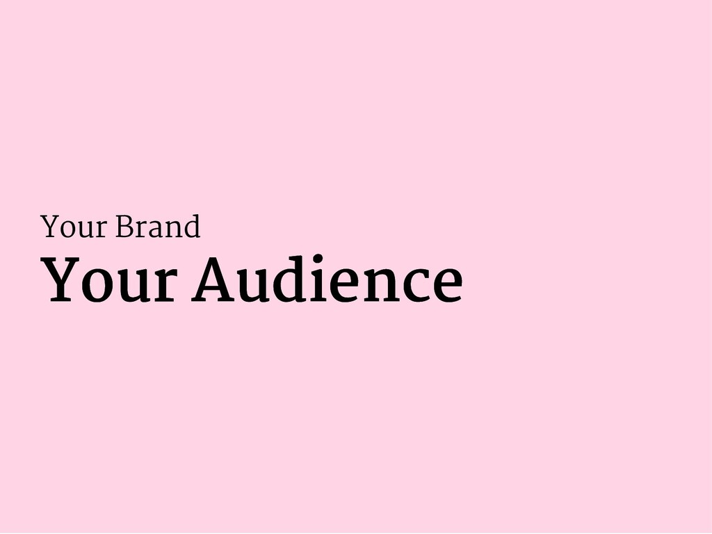 Your Brand Your Audience Your Audience