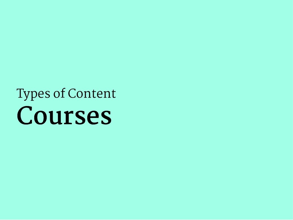 Types of Content Courses Courses