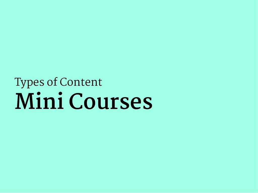 Types of Content Mini Courses Mini Courses