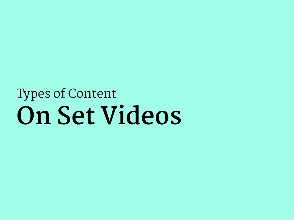 Types of Content On Set Videos On Set Videos