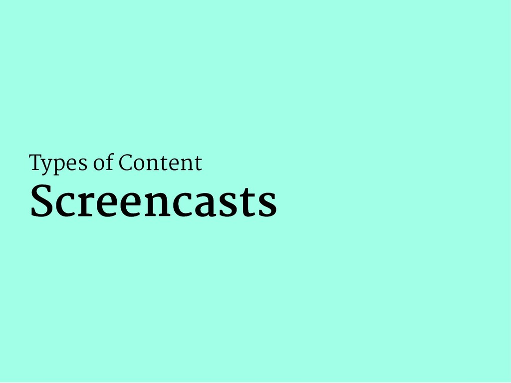 Types of Content Screencasts Screencasts