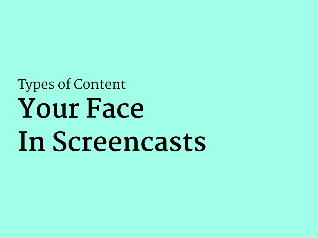 Types of Content Your Face Your Face In Screenc...