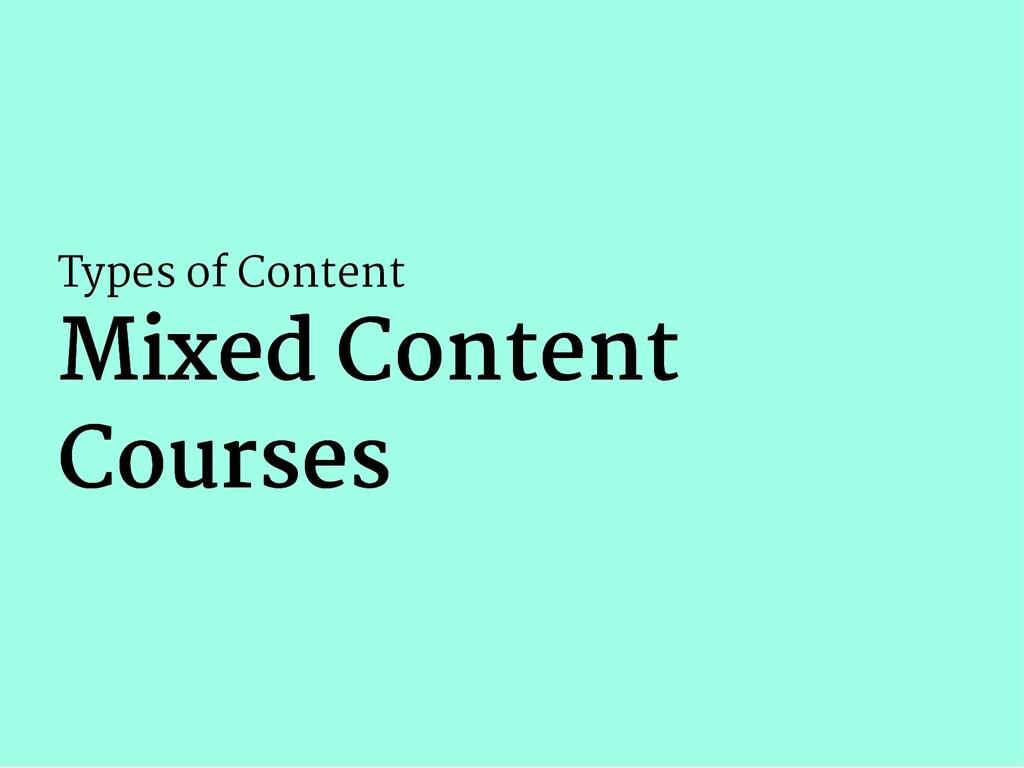 Types of Content Mixed Content Mixed Content Co...