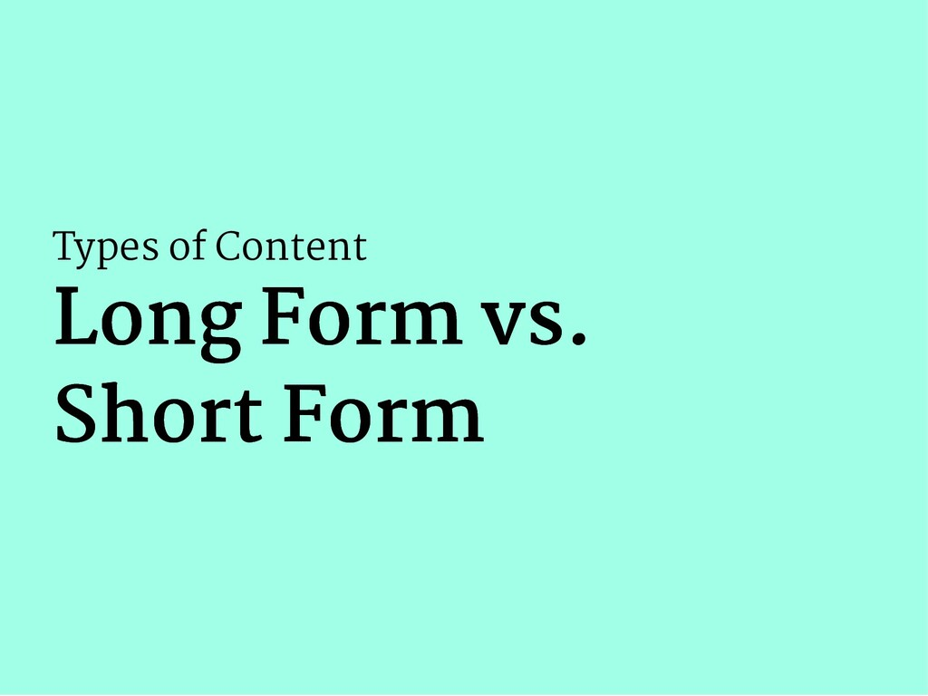 Types of Content Long Form vs. Long Form vs. Sh...