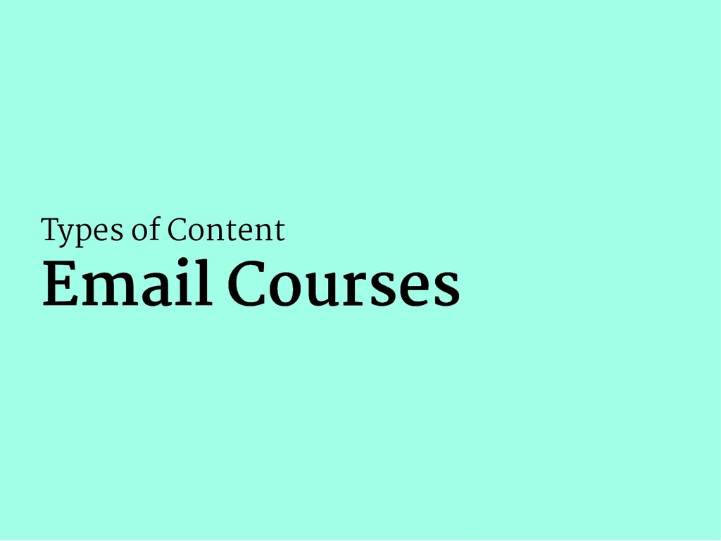 Types of Content Email Courses Email Courses
