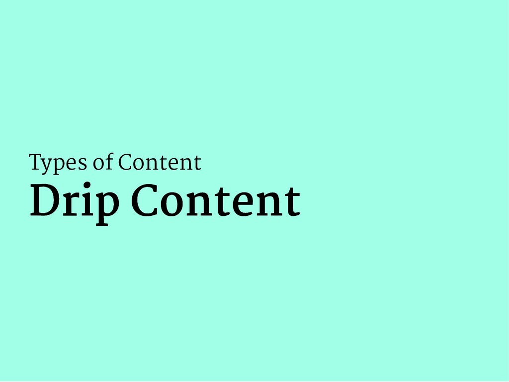 Types of Content Drip Content Drip Content