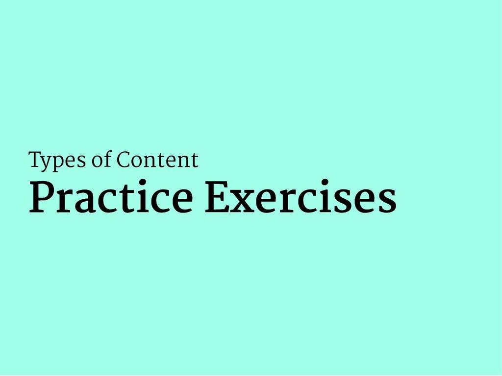 Types of Content Practice Exercises Practice Ex...