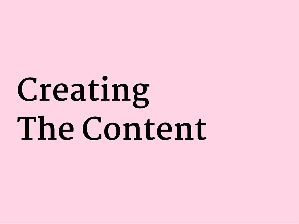 Creating Creating The Content The Content