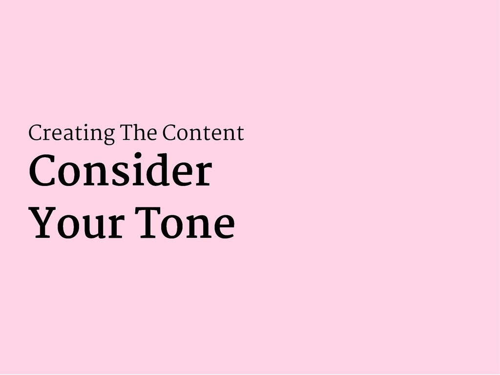 Creating The Content Consider Consider Your Ton...