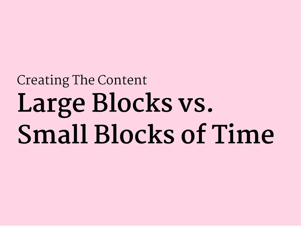 Creating The Content Large Blocks vs. Large Blo...