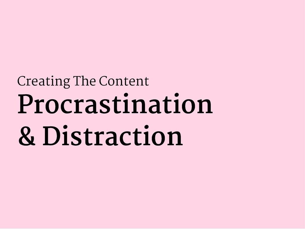 Creating The Content Procrastination Procrastin...