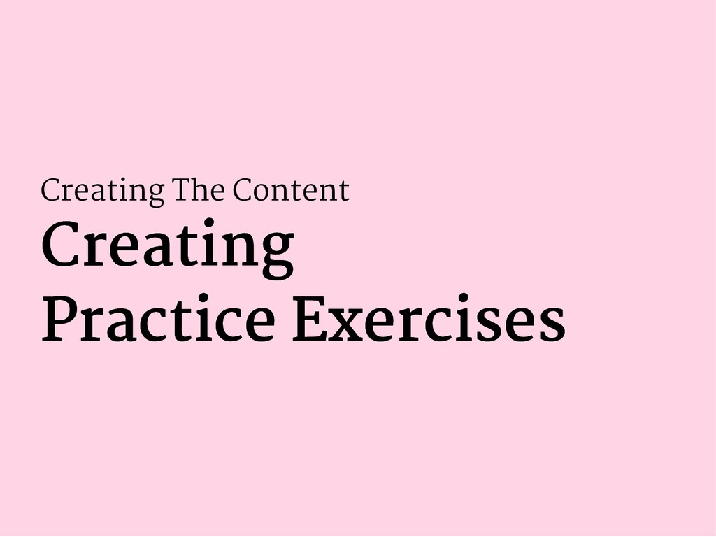 Creating The Content Creating Creating Practice...