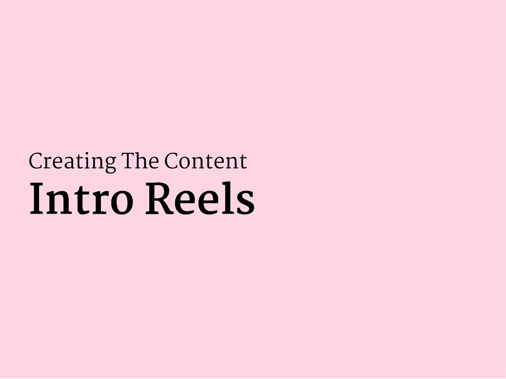 Creating The Content Intro Reels Intro Reels