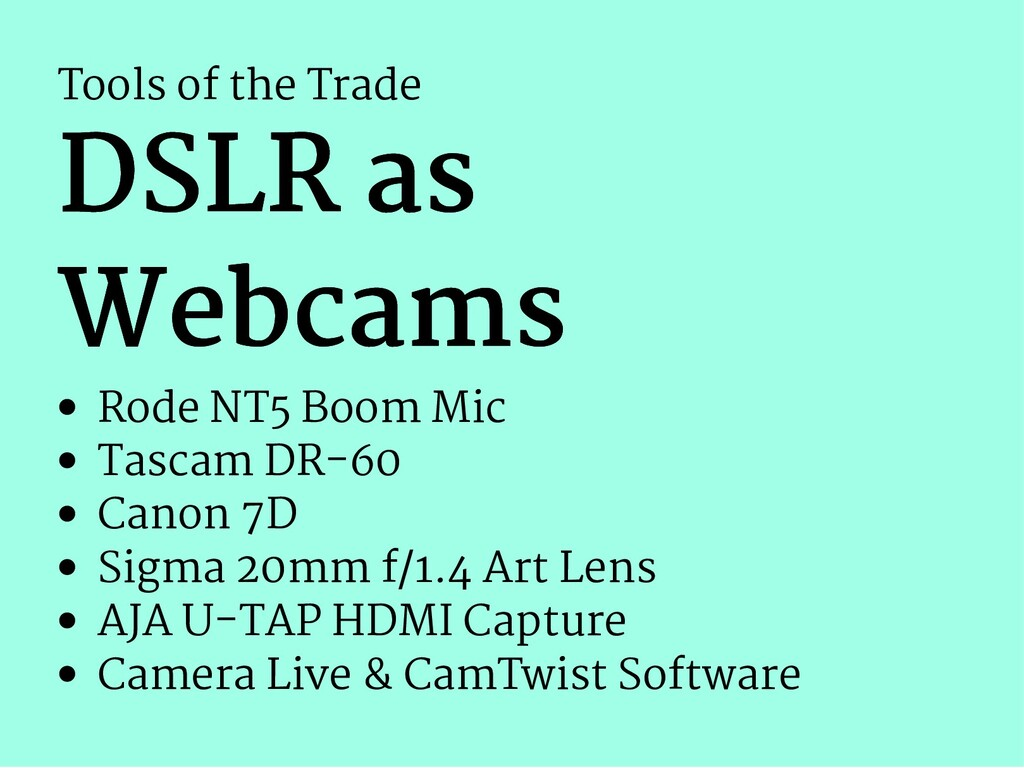 Tools of the Trade DSLR as DSLR as Webcams Webc...