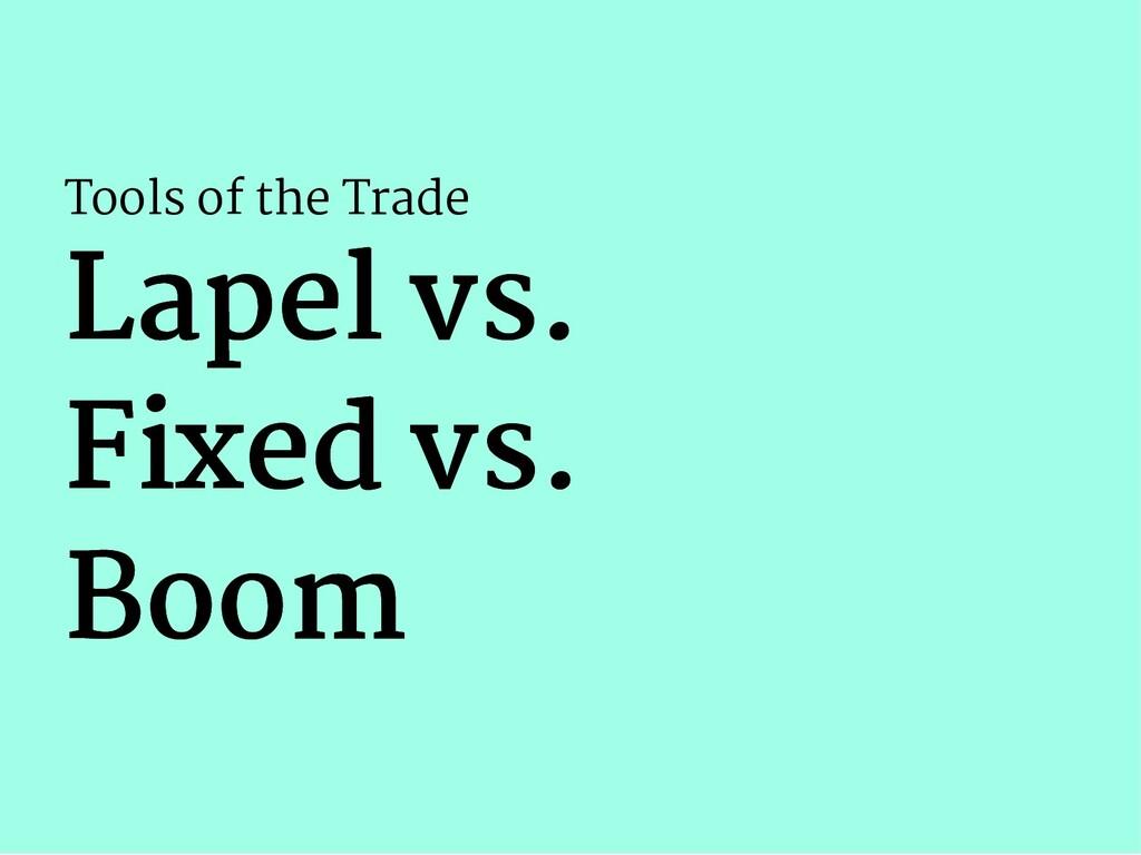 Tools of the Trade Lapel vs. Lapel vs. Fixed vs...
