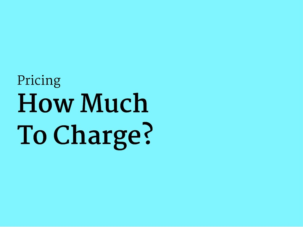 Pricing How Much How Much To Charge? To Charge?