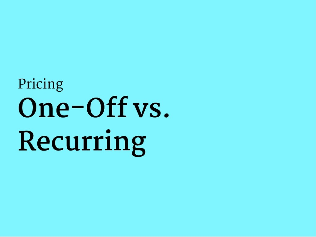 Pricing One-O vs. One-O vs. Recurring Recurring