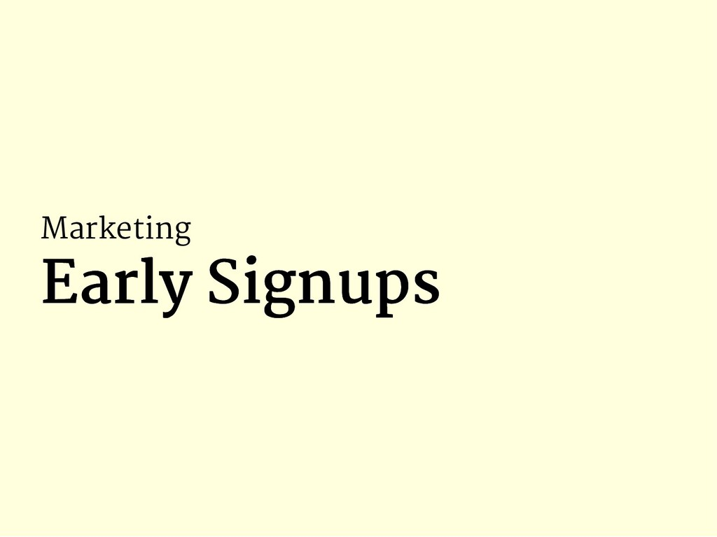 Marketing Early Signups Early Signups