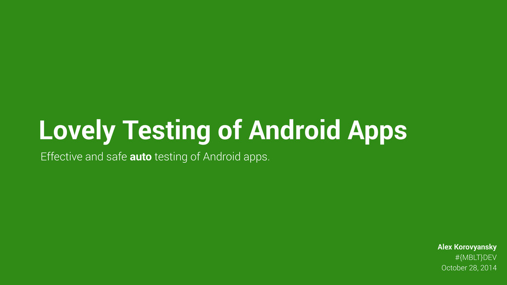 Lovely Testing of Android Apps Effective and sa...