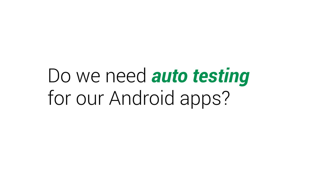 Do we need auto testing  for our Android apps?