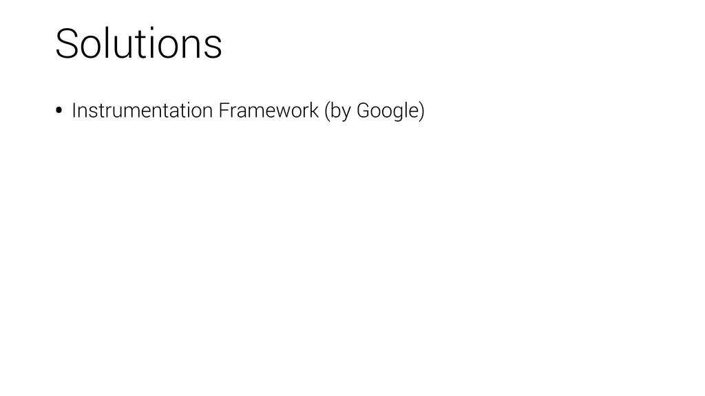 • Instrumentation Framework (by Google) Solutio...