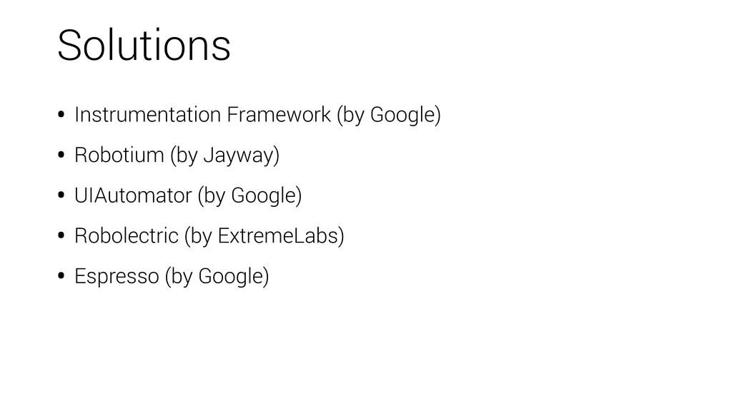 • Instrumentation Framework (by Google) • Robot...