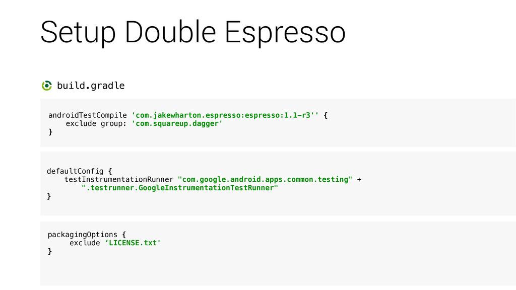 Setup Double Espresso ! androidTestCompile 'com...