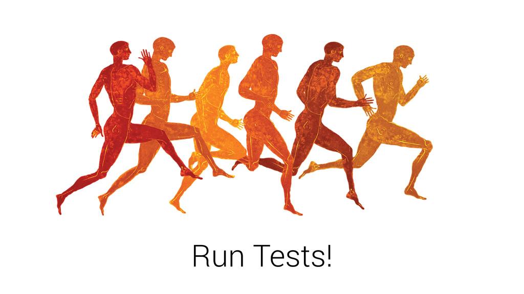 Run Tests!