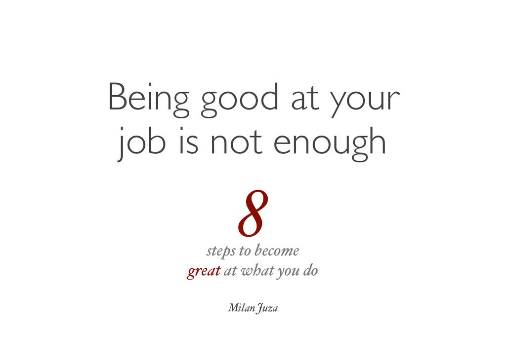 Being good at your job is not enough Milan Juza...