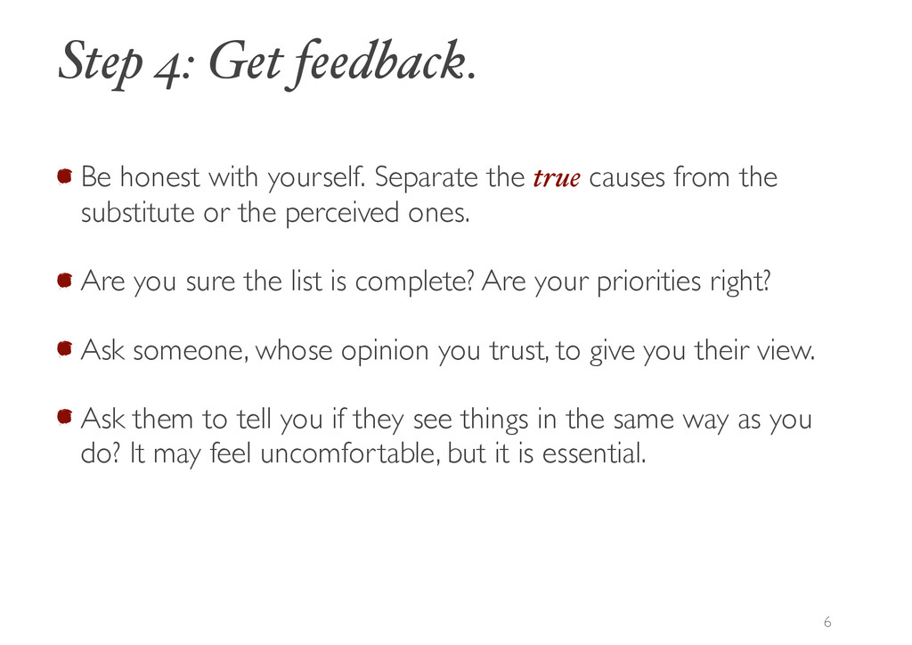 Be honest with yourself. Separate the true caus...